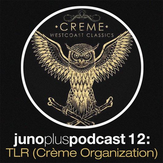 Juno Plus Podcast 12: TLR (Crème Organization)