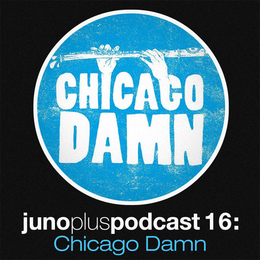 Juno Plus Podcast 16: Chicago Damn