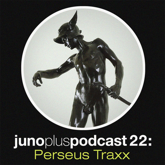 Juno Plus Podcast 22: Perseus Traxx