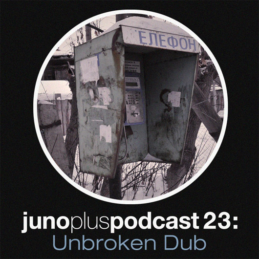 Juno Plus Podcast 23: Unbroken Dub