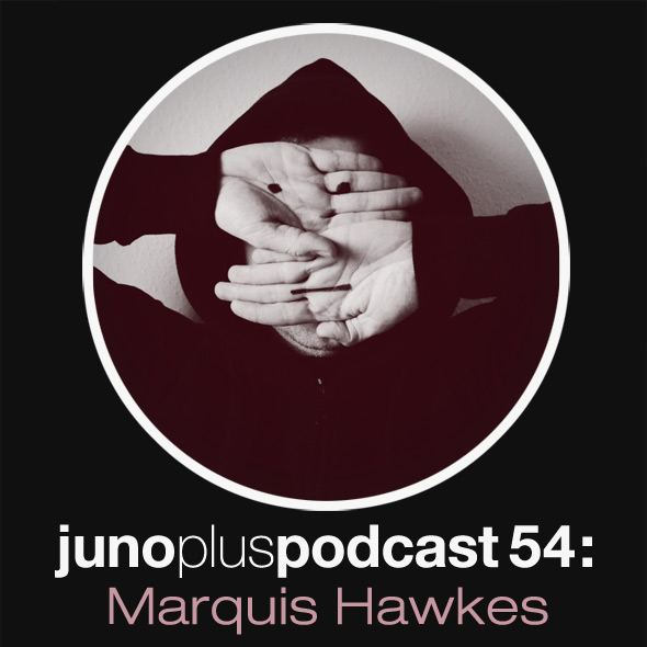 Juno Plus Podcast 54: Marquis Hawkes