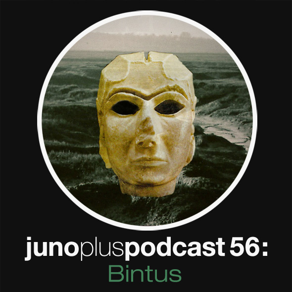 Juno Plus Podcast 56: Bintus
