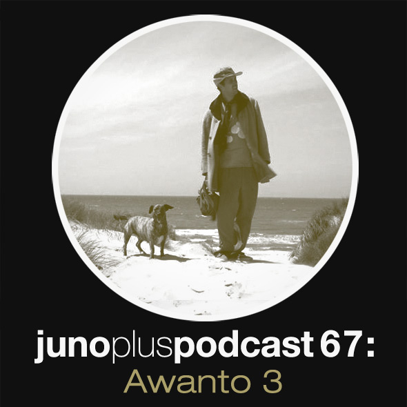 Juno Plus Podcast 67: Awanto3