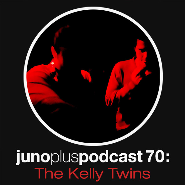 Juno Plus Podcast 70: The Kelly Twins