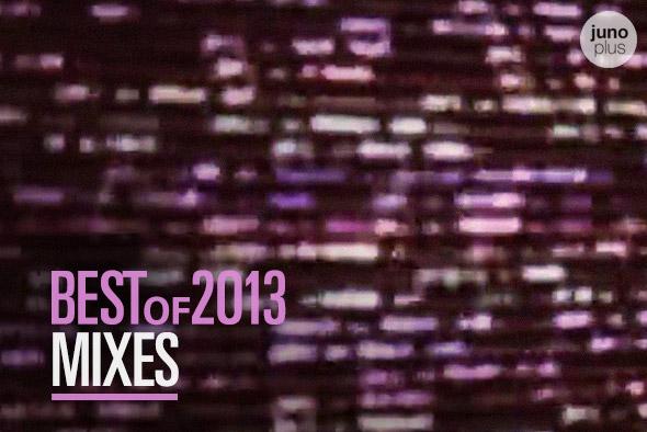 Best of 2013: 10 Best Mixes | Juno Plus
