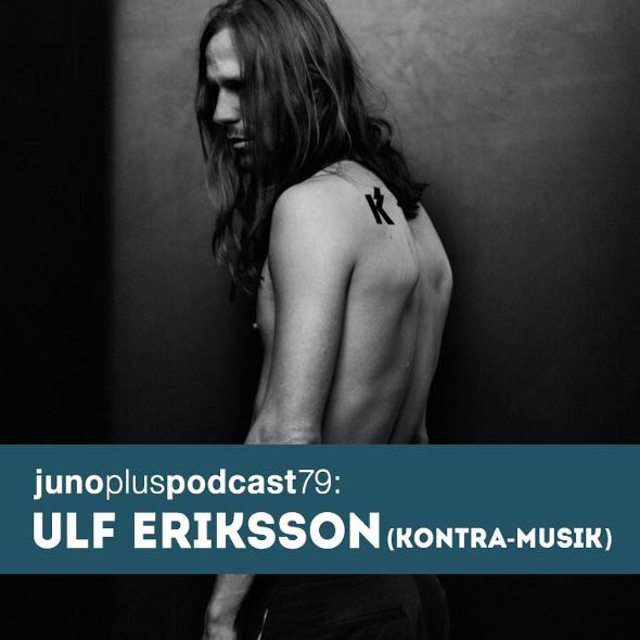 Juno Plus Podcast 79: Ulf Eriksson (Kontra-Musik)