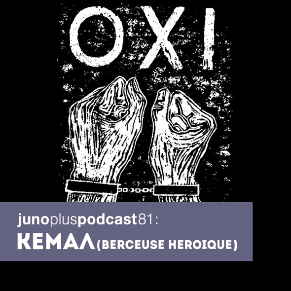 Juno Plus Podcast 81: KEMAΛ (Berceuse Heroique)