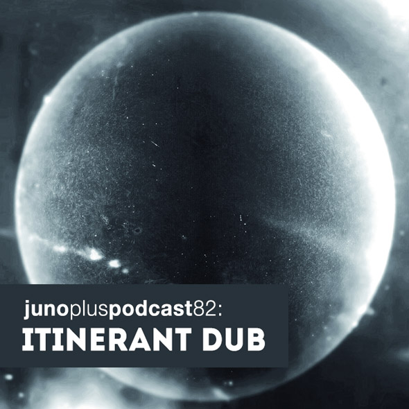 Juno Plus Podcast 82: Itinerant Dub