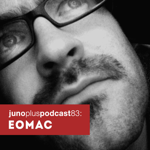 Juno Plus Podcast 83: Eomac
