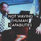 Not Waving - Human Capabilities