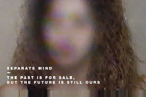 Separate Mind: The Past is For Sale, But the Future Is Still Ours