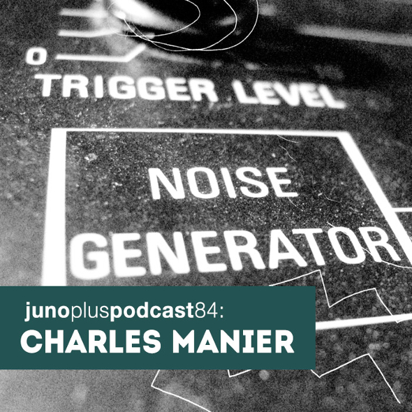 Juno Plus Podcast 84: Charles Manier