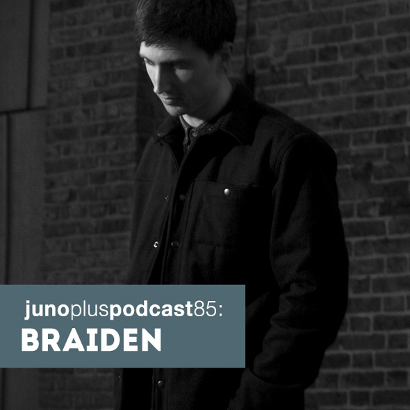 Juno Plus Podcast 85: Braiden
