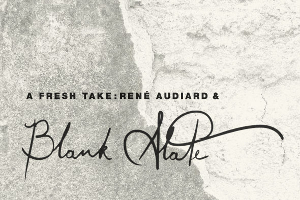 A Fresh Take: René Audiard and Blank Slate