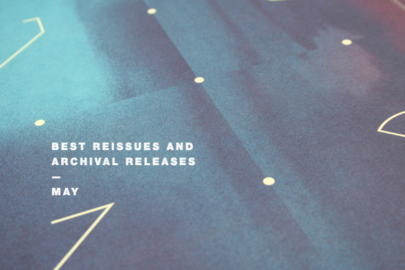 Best reissues and archival releases: May