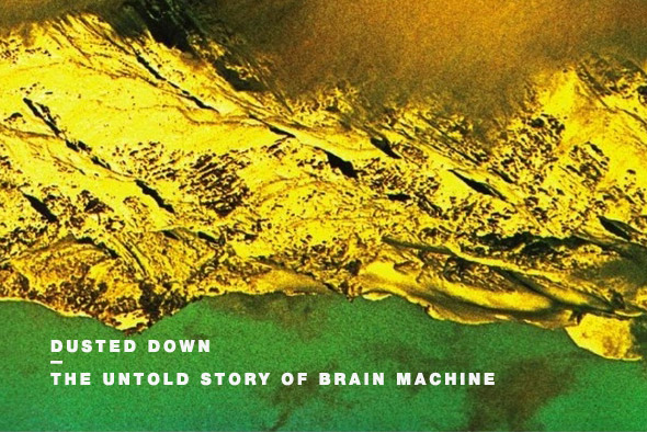 Dusted Down: The untold story of Brain Machine