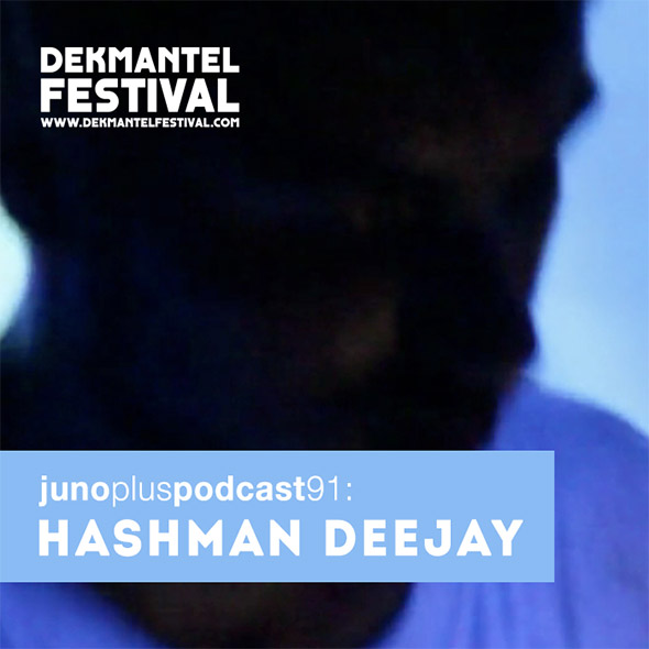 Juno Plus Podcast 91: Hashman Deejay