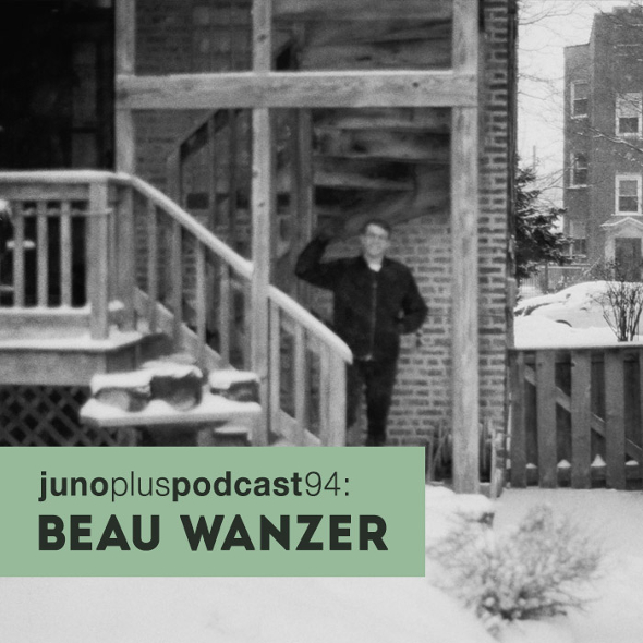 Juno Plus Podcast 94: Beau Wanzer