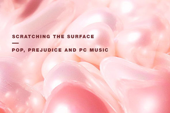 scratching-the-surface-pop-prejudice-pc-music-590x394