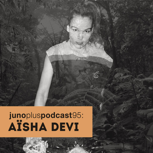 Juno Plus Podcast 95: Aïsha Devi