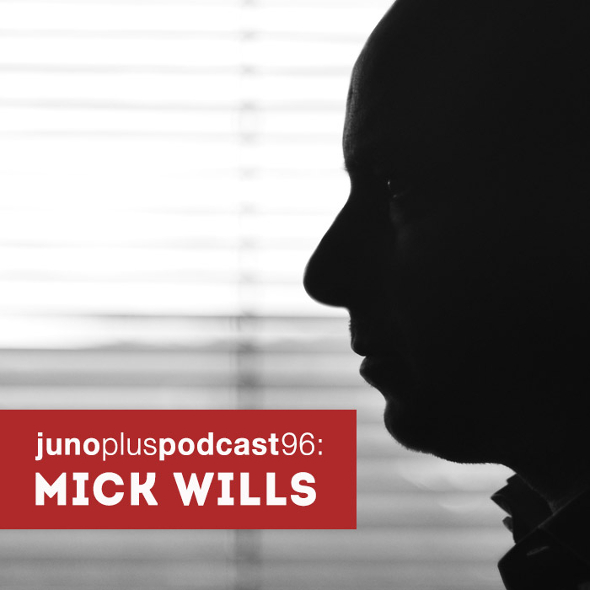 Juno Plus Podcast 96: Mick Wills