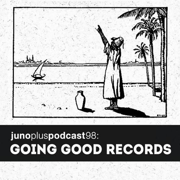Juno Plus Podcast 98: Going Good Records