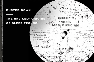 Dusted Down: The Unlikely Origins Of Bleep Techno