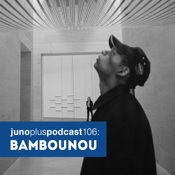 Juno Plus Podcast 106: Bambounou