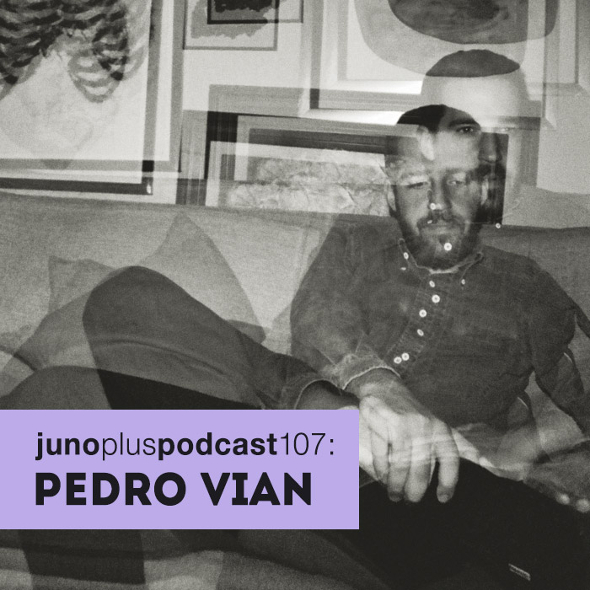 Juno Plus Podcast 107: Pedro Vian