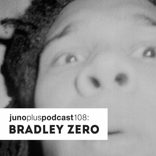 Juno Plus Podcast 108: Bradley Zero
