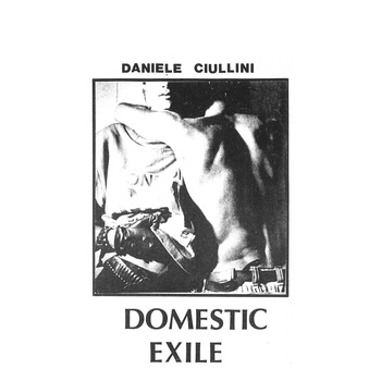 Daniele Ciullini - Domestic Exile (Collected Works 82-86)