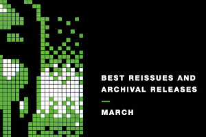 Best reissues and archival releases: March