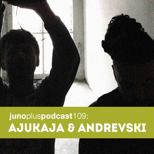 Juno Plus Podcast 109: Ajukaja & Andrevski