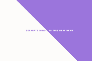 Separate Mind: Is This Beat New?