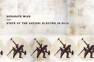 Separate Mind – State of the Nation: Electro in 2015