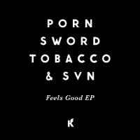 Porn Sword Tobacco SVN – Feels Good EP (Kontra-Musik)