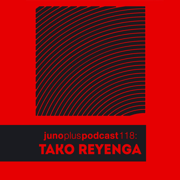Juno Plus Podcast 118: Tako Reyenga