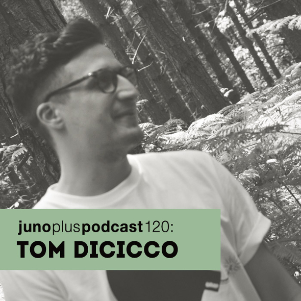 Juno Plus Podcast 120: Tom Dicicco
