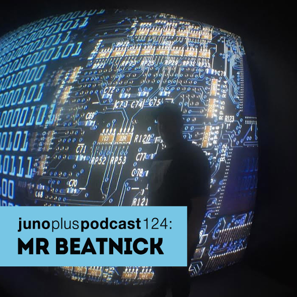 Juno Plus Podcast 124: Mr Beatnick