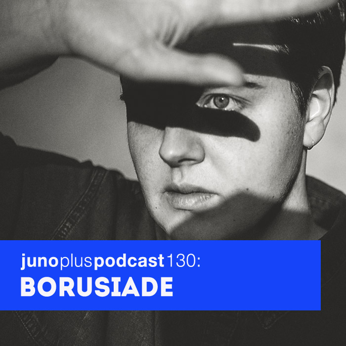 Juno Plus Podcast 130: Borusiade