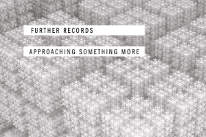Further Records – Approaching Something More