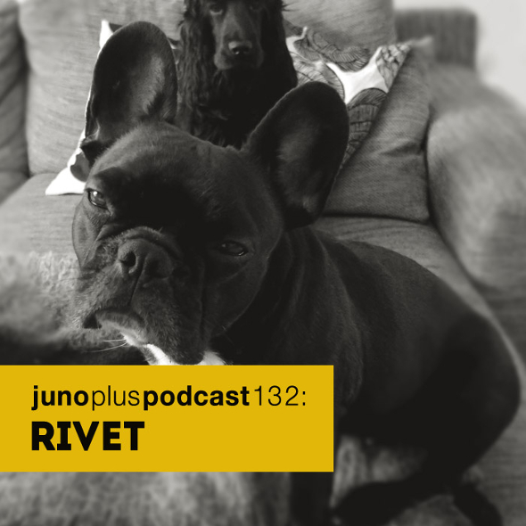 Juno Plus Podcast 132: Rivet