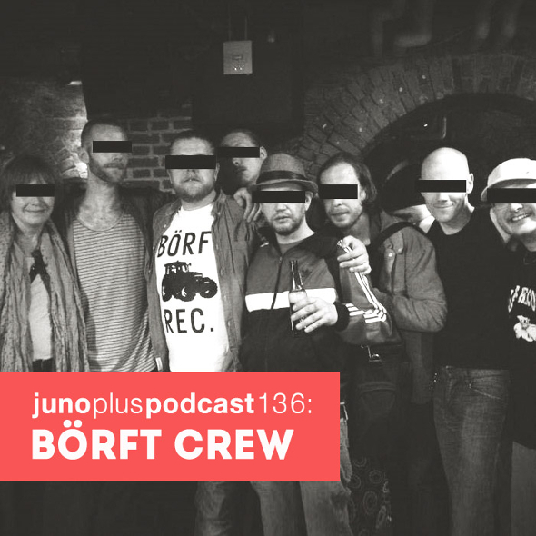 Juno Plus Podcast 136: Börft Crew