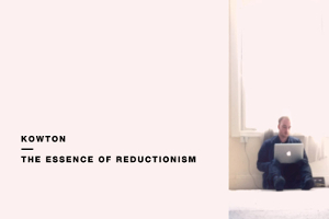 Kowton – The Essence Of Reductionism