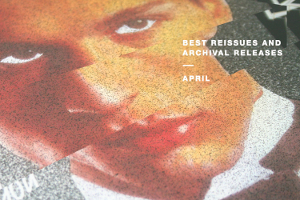 Best reissues and archival releases: April