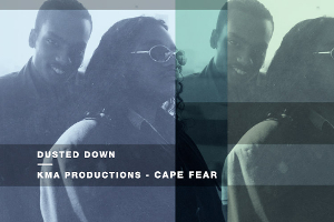 Dusted Down: KMA Productions – Cape Fear