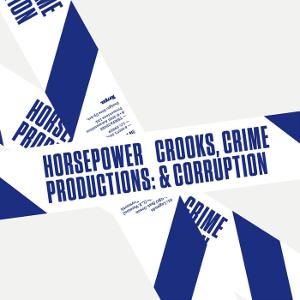 Horsepower Productions  - Crooks Crime & Corruption