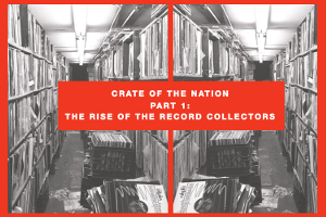 Crate Of The Nation: Rise of the Record Collectors