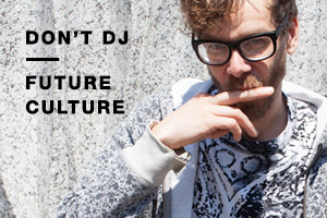 Don't DJ – Future Culture