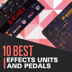 10 Best: Effects Units and Pedals